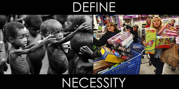 define-necessity-starving-african-children-vs-north-american-greed-shopping